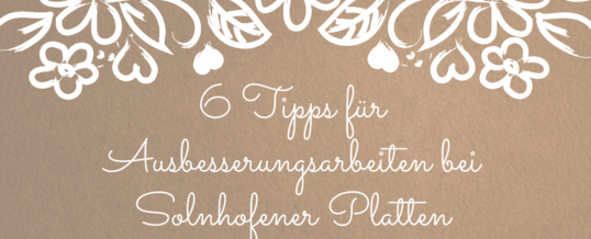 6 Tipps für Ausbesserungsarbeiten bei Solnhofener Platten